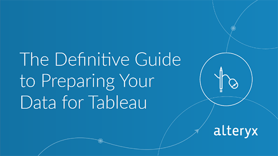How Tableau and Alteryx Make Your Data Better, Together